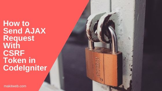 How to Send AJAX request with CSRF token in CodeIgniter