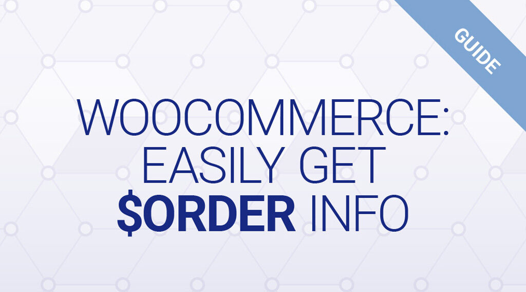 WooCommerce: Get Order Info (total, items, etc) From $order Object